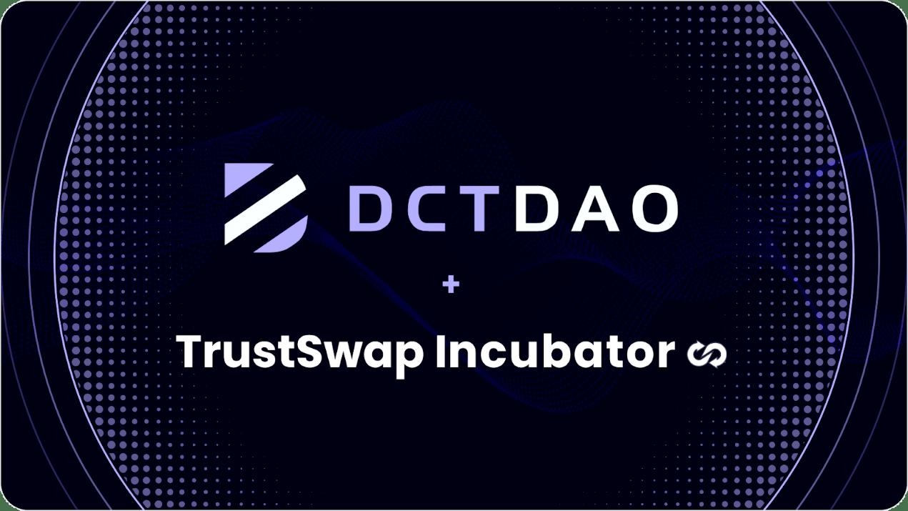 DCTDAO加入TrustSwap孵化器项目